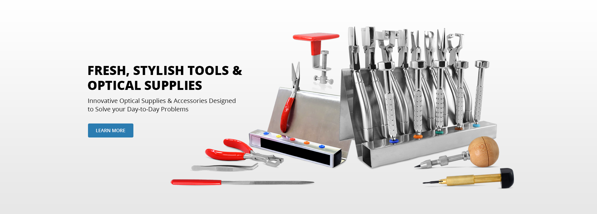 Fresh, stylish tools and optical supplies